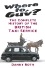 Image for Where to, guv?: the complete history of the British taxi service