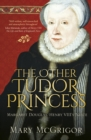 Image for The other Tudor princess  : Margaret Douglas, Henry VIII's niece