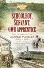 Image for Schoolboy, servant, GWR apprentice  : the memoirs of Alfred Plumley 1880-1892