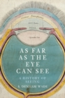Image for As far as the eye can see  : a history of seeing
