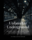 Image for Unfamiliar underground  : finding the calm in the chaos of London's Tube stations