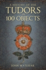 Image for A history of the Tudors in 100 objects