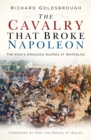 Image for The cavalry that broke Napoleon  : the King's Dragoon Guards at Waterloo