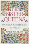 Image for The sister queens  : Isabella & Catherine de Valois