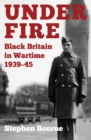 Image for Under fire  : black Britain in wartime 1939-45