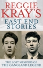 Image for Reggie Kray's East End stories  : the lost memoirs of the gangland legend