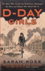 Image for D-day girls  : the spies who armed the Resistance, sabotaged the Nazis, and helped win World War II