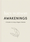 Image for Awakenings  : a guide to living a consciously ethical, holistically vegan lifestyle