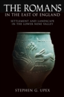 Image for The Romans in the east of England  : settlement and landscape in the lower Nene valley
