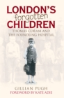 Image for London's forgotten children  : Thomas Coram and the Foundling Hospital