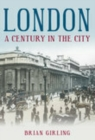 Image for London: A Century in the City