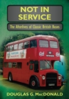 Image for Not In Service : The Afterlives of Classic British Buses