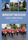 Image for Brentwood  : our heritage