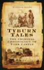 Image for Tyburn tales  : the criminal chronology of York Castle