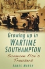 Image for Someone else's trousers  : growing up in wartime South Hampton