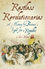 Image for Restless revolutionaries  : a history of Britain's fight for a republic