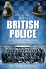 Image for A history of the British police  : from the earliest beginnings to the present day