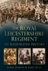 Image for The Royal Leicestershire Regiment  : an illustrated history