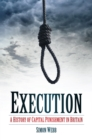 Image for Execution: a history of capital punishment in Britain