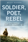 Image for Soldier, poet, rebel: the extraordinary life of Charles Hudson VC