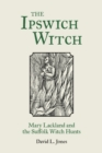 Image for The Ipswich witch: Mary Lackland and the Suffolk witch hunts