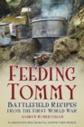 Image for Feeding Tommy  : battlefield recipes from the First World War