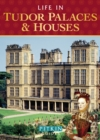 Image for Life in Tudor palaces and houses: from 1485 to 1603