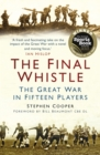 Image for The final whistle  : the Great War in fifteen players