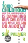 Image for Toxic childhood  : how the modern world is damaging our children and what we can do about it