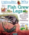 Image for I wonder why fish grew legs  : and other questions about pre-history