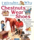 Image for I wonder why chestnuts wear shoes  : and other questions about horses