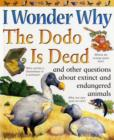 Image for I wonder why the dodo is dead and other questions about extinct and endangered animals