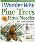 Image for I wonder why pine trees have needles and other questions about forests