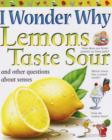 Image for I wonder why lemons taste sour and other questions about senses