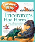 Image for I wonder why triceratops had horns and other questions about dinosaurs