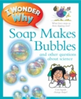 Image for I wonder why soap makes bubbles and other questions about science