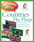 Image for I wonder why countries fly flags and other questions about people and places