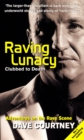 Image for Raving lunacy  : clubbed to death
