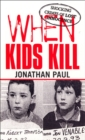 Image for When kids kill  : shocking crimes of lost innocence