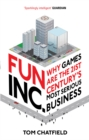Image for Fun Inc  : why games are the twenty-first century's most serious business