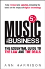 Image for Music - the business  : the essential guide to the law and the deals