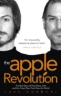 Image for The Apple revolution  : the real story of how Steve Jobs and the crazy ones took over the world