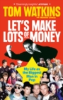 Image for Let's make lots of money  : secrets of a rich, fat, gay, lucky bastard