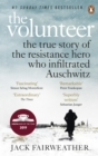 Image for The volunteer  : one man, an underground army, and the secret mission to destroy Auschwitz