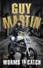 Image for Guy Martin - worms to catch