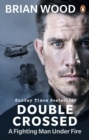 Image for Double crossed  : a fighting man under fire