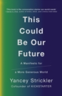 Image for This could be our future  : a manifesto for a more generous world