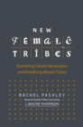 Image for New female tribes  : shattering female stereotypes and redefining women today