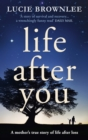 Image for Life after you  : a mother's true story of life after loss