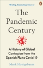 Image for The pandemic century  : a history of global contagion from the Spanish flu to Covid-19